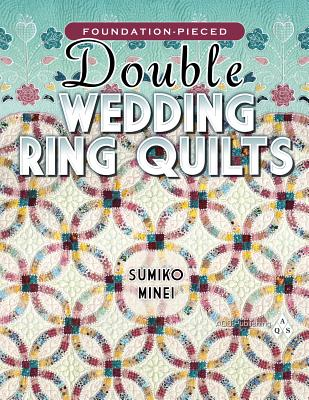 Foundation-Pieced Double Wedding Ring Quilts By Minei, Sumiko